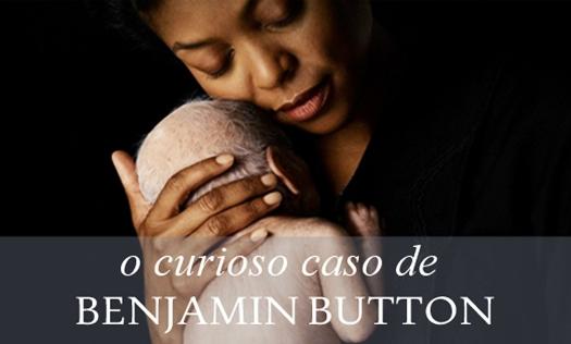 Indicação: O Curioso Caso de Benjamin Button